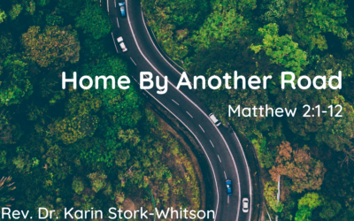 Home by Another Road 1.3.21 Rev. Dr. Karin Stork-Whitson