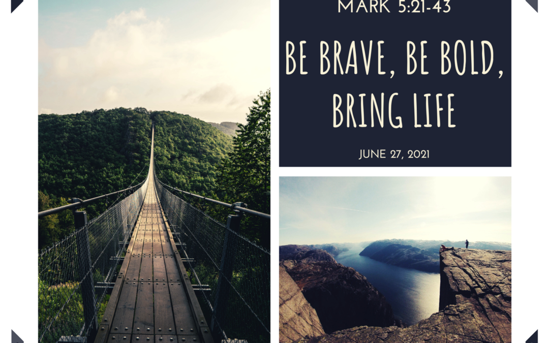 Be Brave, Be Bold, Bring Life 6.27.21