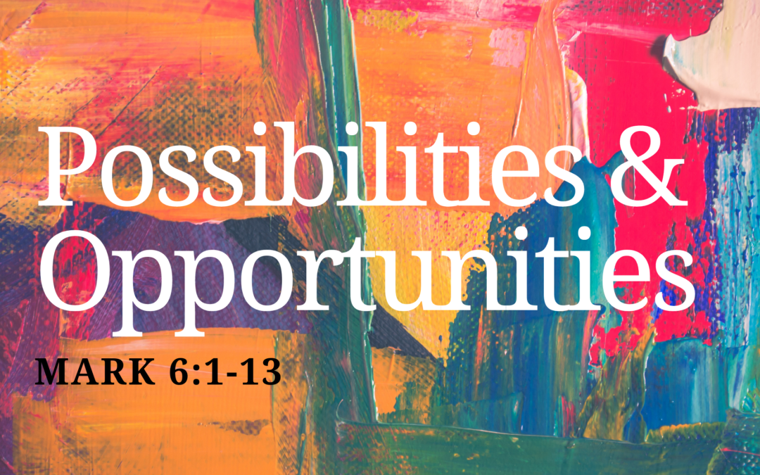 Possibilities and Opportunities 7.4.21