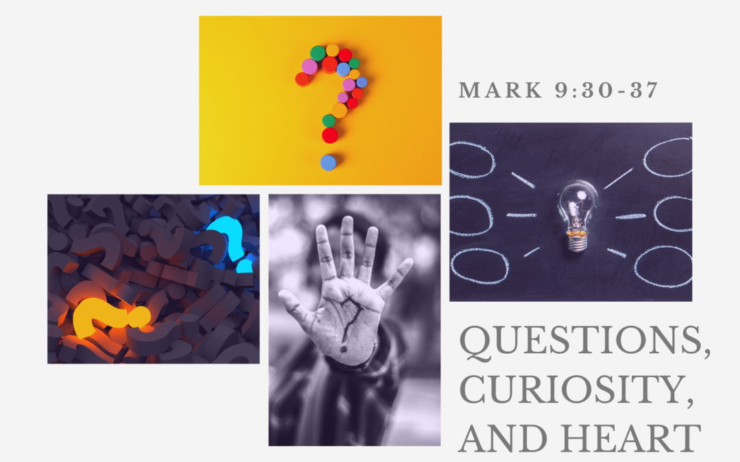 Questions, Curiosity, and Heart 9.19.21